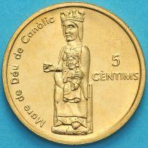 Андорра 5 сантимов 2004 год. Канолийская дева